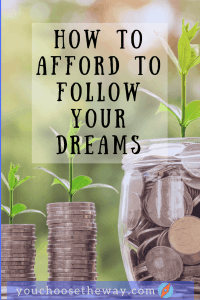 Afford to Follow your Dreams